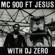 MC 900 Ft. Jesus Too Bad (with DJ Zero)