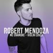 Robert Mendoza Me Enamoré