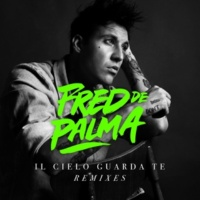 Fred De Palma Il cielo guarda te (ANDYLOVE remix)