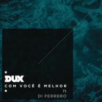 DUX/Di Ferrero Com Você é Melhor