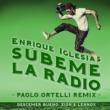 Enrique Iglesias/Descemer Bueno/Zion & Lennox SUBEME LA RADIO (Paolo Ortelli Remix) (feat.Descemer Bueno/Zion & Lennox)