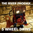 The River Phoenix 5 Wheel Drive