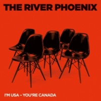 The River Phoenix I'm USA, You're Canada