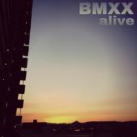 BMXX alive