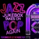 Let the Music Play Jazz Jukebox Takes on Pop Again