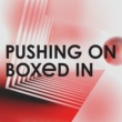 Boxed In Pushing On