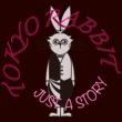 TOKYO RABBIT JUST A STORY