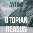 Ayumi Utopian Reason