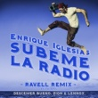 Enrique Iglesias/Descemer Bueno/Zion & Lennox SUBEME LA RADIO (Ravell Remix) (feat.Descemer Bueno/Zion & Lennox)