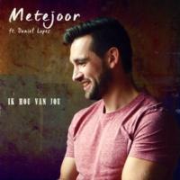 Metejoor/Daniel Lopez Ik hou van jou (feat.Daniel Lopez)