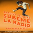 Enrique Iglesias/Descemer Bueno/Zion & Lennox SUBEME LA RADIO (Pink Panda Remix) (feat.Descemer Bueno/Zion & Lennox)