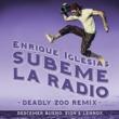 Enrique Iglesias/Descemer Bueno/Zion & Lennox SUBEME LA RADIO (Deadly Zoo Remix) (feat.Descemer Bueno/Zion & Lennox)
