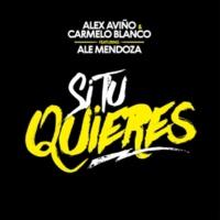 Alex Aviño/Carmelo Blanco/Ale Mendoza Si Tú Quieres (feat.Ale Mendoza)