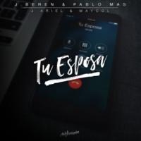 J. Beren/Pablo Mas/J.Ariel & Maycol Tu Esposa (feat.J.Ariel & Maycol)