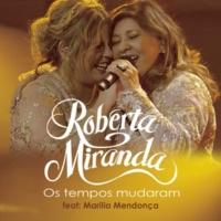 Roberta Miranda/Marília Mendonça Os Tempos Mudaram (Ao Vivo) (feat.Marília Mendonça)