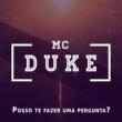Mc Duke Posso Te Fazer uma Pergunta?