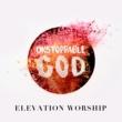 Elevation Worship Unstoppable God (Radio Mix)