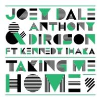 Joey Dale/Anthony Dircson/Kennedy Ihaka Taking Me Home (feat.Kennedy Ihaka)