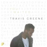 Travis Greene You Waited (Radio Edit) [Live]