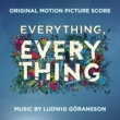 Ludwig Goransson Everything, Everything (Original Motion Picture Score)
