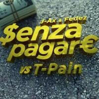 J-AX/Fedez/T-Pain Senza Pagare VS T-Pain (feat.T-Pain)