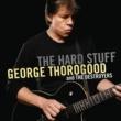 ジョージ・サラグッド&ザ・デストロイヤーズ The Hard Stuff