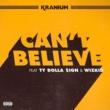 Kranium Can't Believe (feat. Ty Dolla $ign & WizKid)