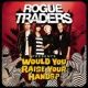 Rogue Traders Would You Raise Your Hands?