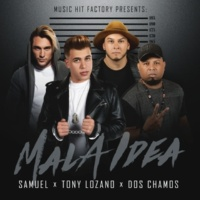 Samuel/Tony Lozano/Dos Chamos Mala Idea