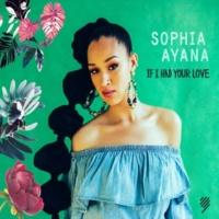 Sophia Ayana If I Had Your Love
