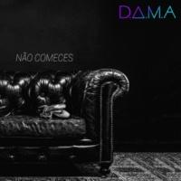 D.A.M.A Não Comeces