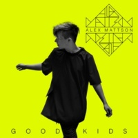 Alex Mattson Good Kids