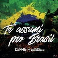 Dennis DJ/Filipe Escandurras Te Assumi pro Brasil (feat.Filipe Escandurras)