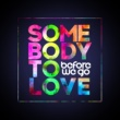 BEFORE WE GO Somebody to Love