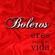 Various Boleros: Eres Parte de Mi Vida (Remasterizado)