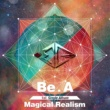 Be.A Magical Realism