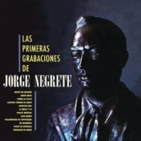 Jorge Negrete Las Primeras Grabaciones De Jorge Negrete