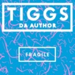 Tiggs Da Author Fragile