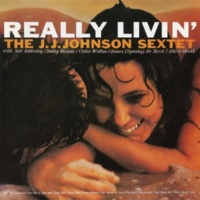 The J.J. Johnson Sextet I've Got It Bad and That Ain't Good