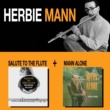 Herbie Mann Salute to the Flute + Mann Alone