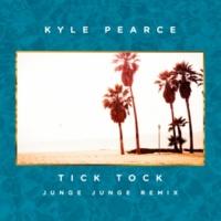 Kyle Pearce Tick Tock (Junge Junge Remix)