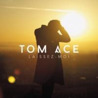 Tom Ace Laissez-moi