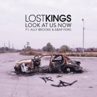 Lost Kings/Ally Brooke/A$AP Ferg Look At Us Now (feat.Ally Brooke/A$AP Ferg)