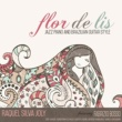 Raquel Silva Joly Flor De Lis: Jazz Piano and Brazilian Guitar Style