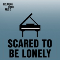 RPM (Relaxing Piano Music) Scared to Be Lonely