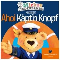 Mirkos Liederbande Ahoi Käpt'n Knopf