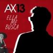 AX 13 Ella Me Busca