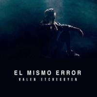 Valen Etchegoyen El Mismo Error