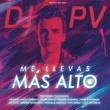 DJ PV Me Llevas Más Alto
