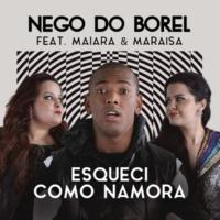 Nego do Borel/Maiara & Maraisa Esqueci Como Namora (feat.Maiara & Maraisa)